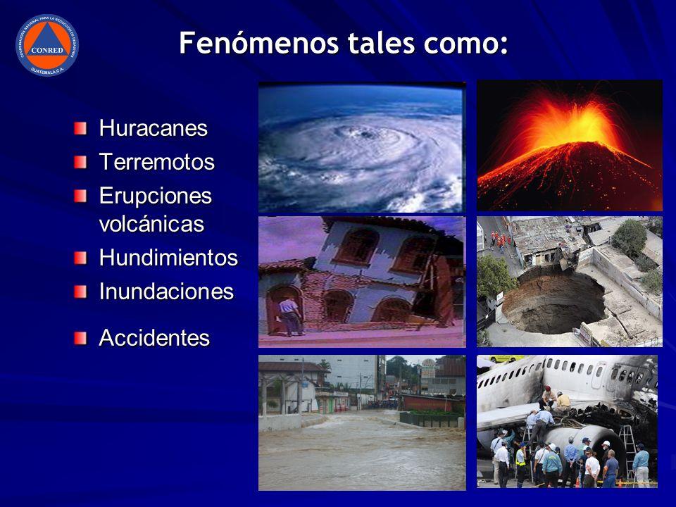 Fenómenos tales como: Huracanes Terremotos Erupciones volcánicas