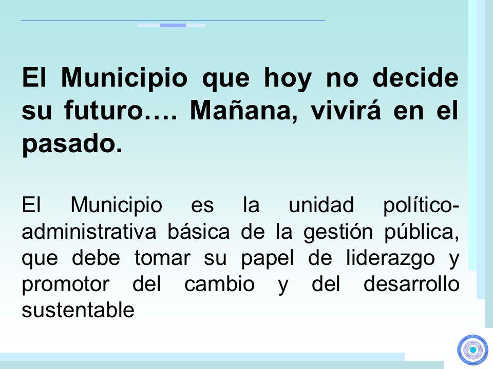 El Municipio que hoy no decide su futuro…. Mañana, vivirá en el pasado.
