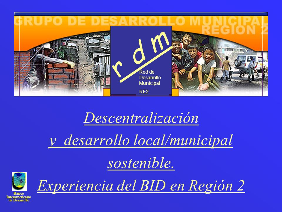r d m Descentralización y desarrollo local/municipal sostenible.