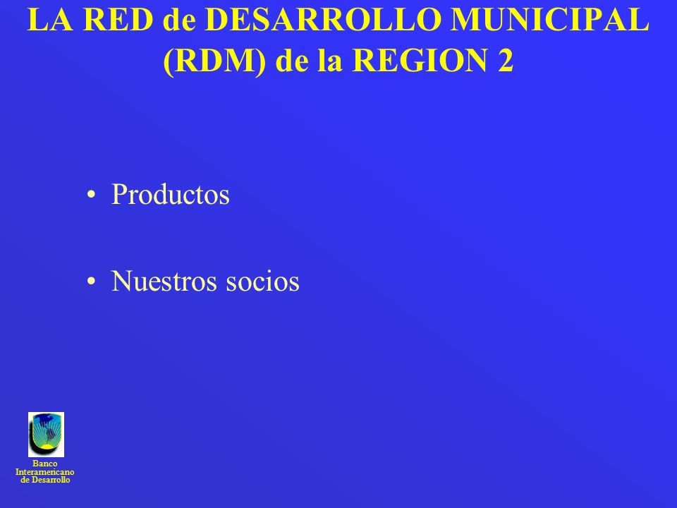 LA RED de DESARROLLO MUNICIPAL (RDM) de la REGION 2