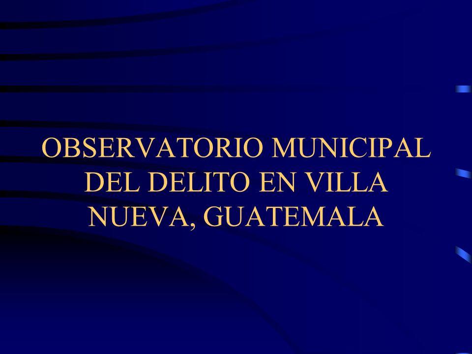 OBSERVATORIO MUNICIPAL DEL DELITO EN VILLA NUEVA, GUATEMALA