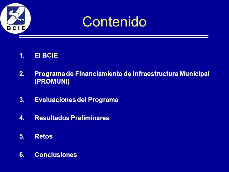 Contenido El BCIE. Programa de Financiamiento de Infraestructura Municipal (PROMUNI) Evaluaciones del Programa.