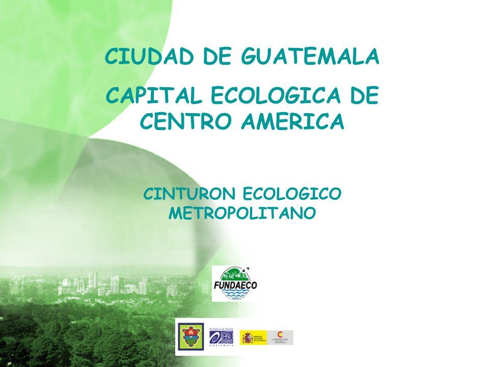 CAPITAL ECOLOGICA DE CENTRO AMERICA CINTURON ECOLOGICO METROPOLITANO