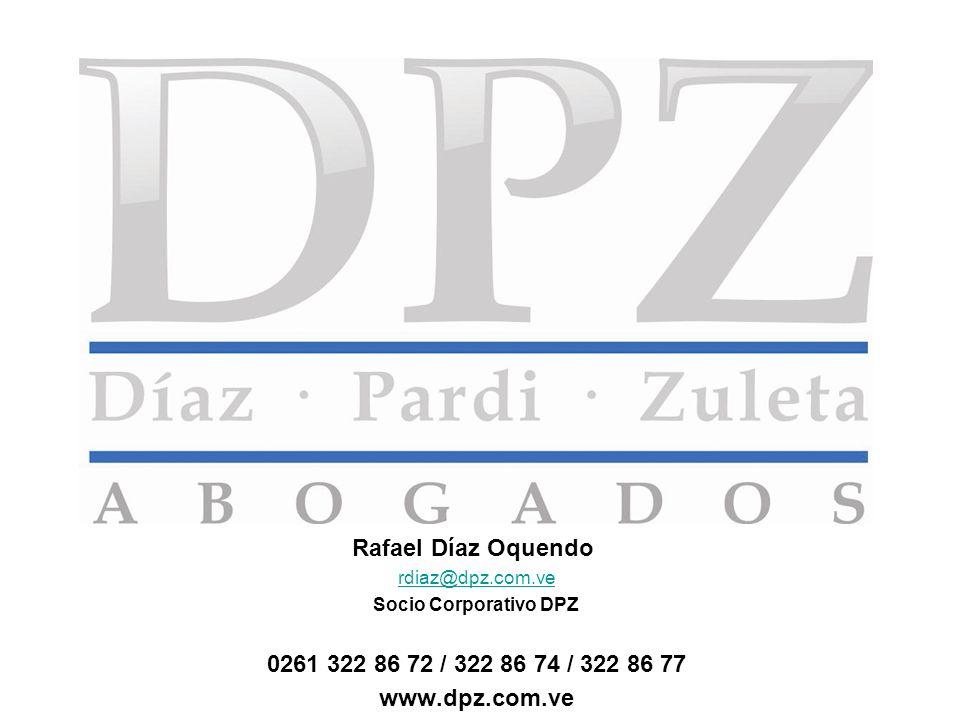 Rafael Díaz Oquendo rdiaz@dpz.com.ve. Socio Corporativo DPZ. 0261 322 86 72 / 322 86 74 / 322 86 77.