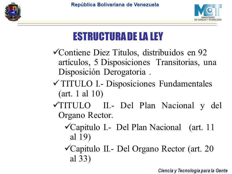 ESTRUCTURA DE LA LEY Contiene Diez Titulos, distribuidos en 92 artículos, 5 Disposiciones Transitorias, una Disposición Derogatoria .