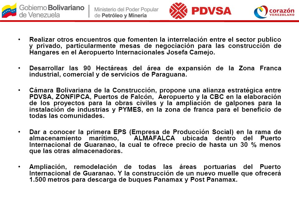 Realizar otros encuentros que fomenten la interrelación entre el sector publico y privado, particularmente mesas de negociación para las construcción de Hangares en el Aeropuerto Internacionales Josefa Camejo.