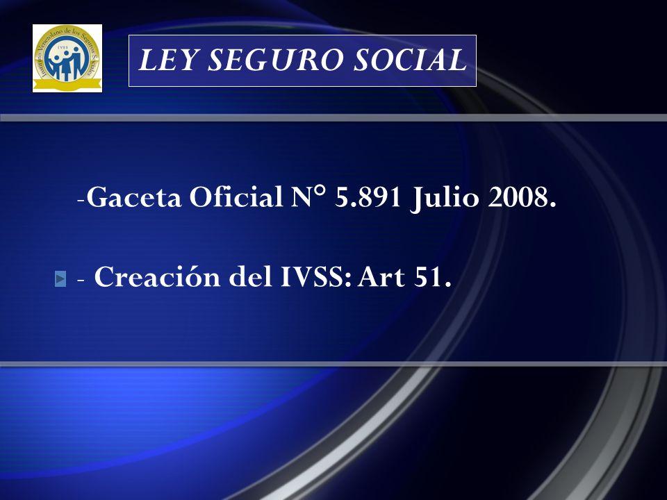LEY SEGURO SOCIAL Gaceta Oficial N° 5.891 Julio 2008.