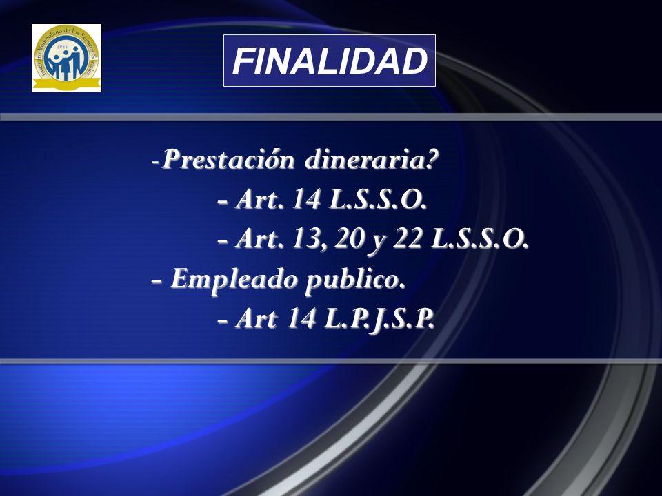 FINALIDAD Prestación dineraria. - Art. 14 L.S.S.O.