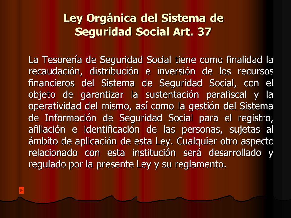 Ley Orgánica del Sistema de Seguridad Social Art. 37