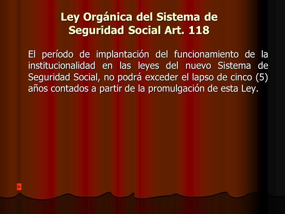 Ley Orgánica del Sistema de Seguridad Social Art. 118