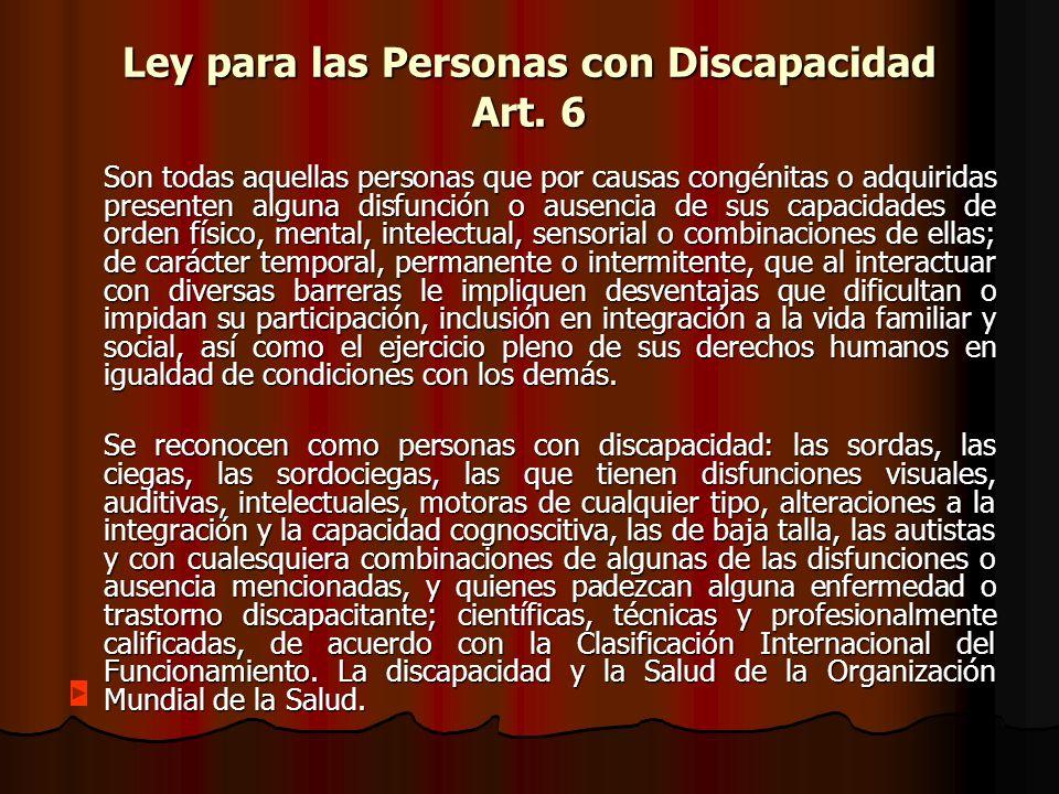 Ley para las Personas con Discapacidad Art. 6