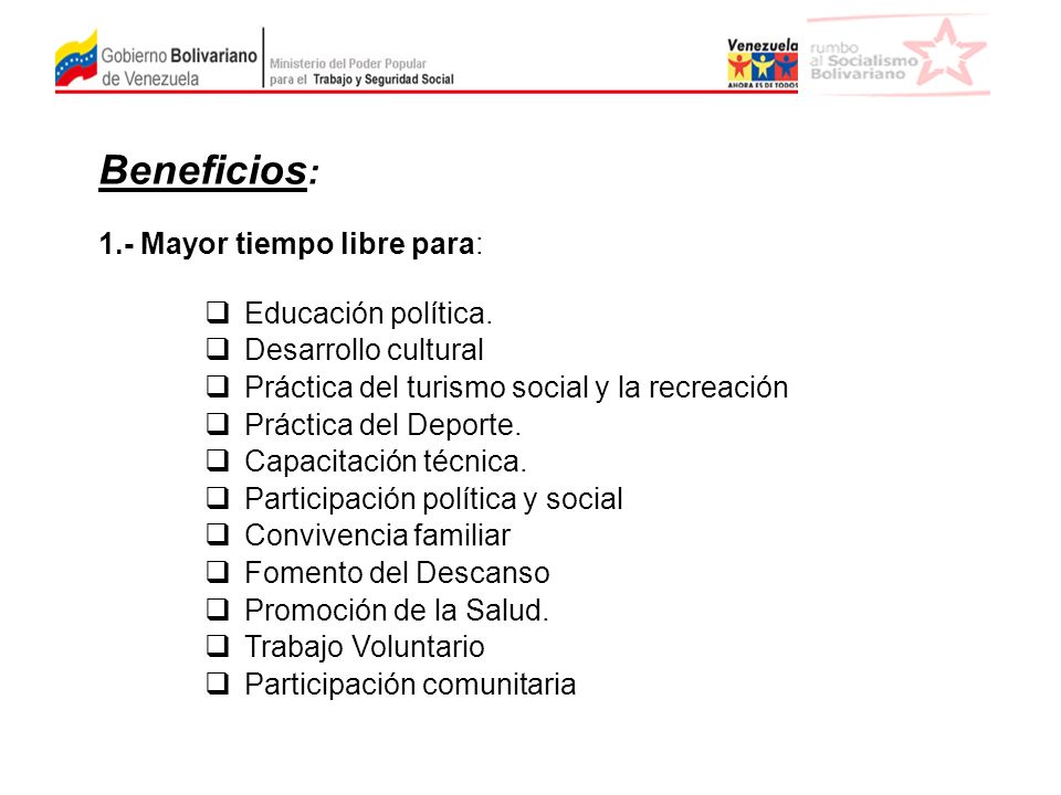 Beneficios: 1.- Mayor tiempo libre para: Educación política.