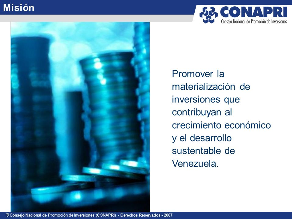 Misión Promover la materialización de inversiones que contribuyan al crecimiento económico y el desarrollo sustentable de Venezuela.