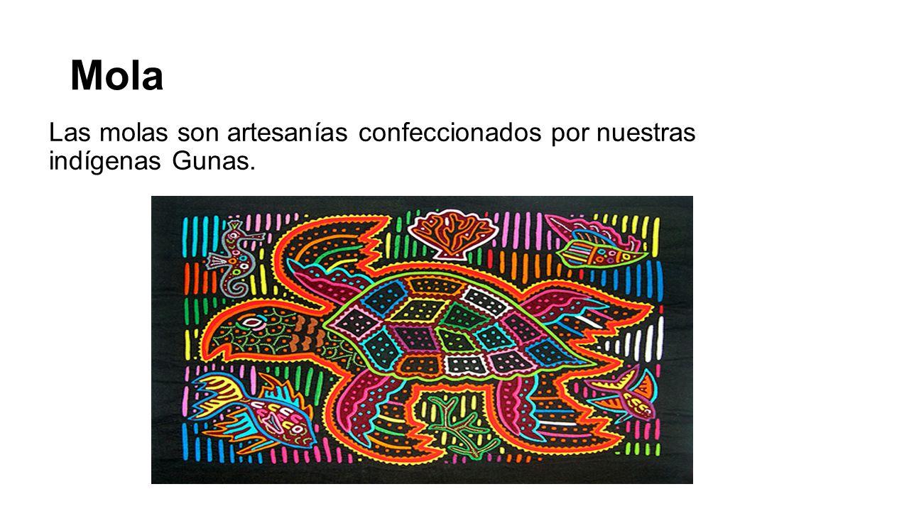 Mola Las molas son artesanías confeccionados por nuestras indígenas Gunas.