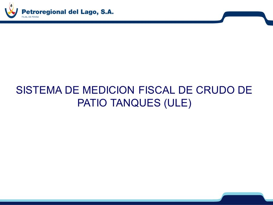SISTEMA DE MEDICION FISCAL DE CRUDO DE PATIO TANQUES (ULE)