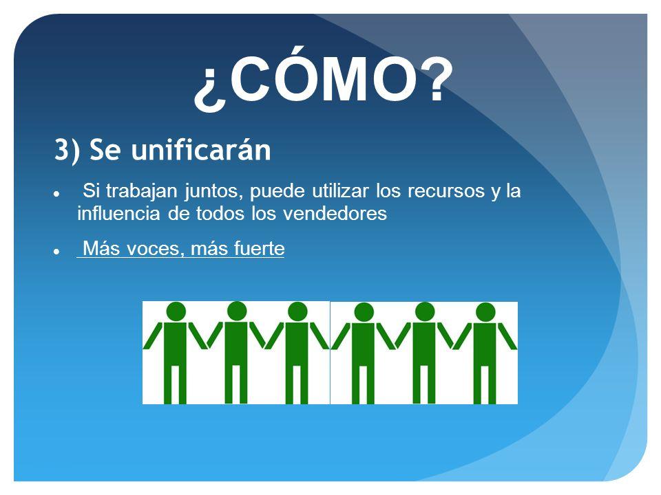 ¿CÓMO 3) Se unificarán. Si trabajan juntos, puede utilizar los recursos y la influencia de todos los vendedores.