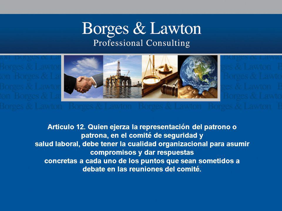 Articulo 12. Quien ejerza la representación del patrono o patrona, en el comité de seguridad y