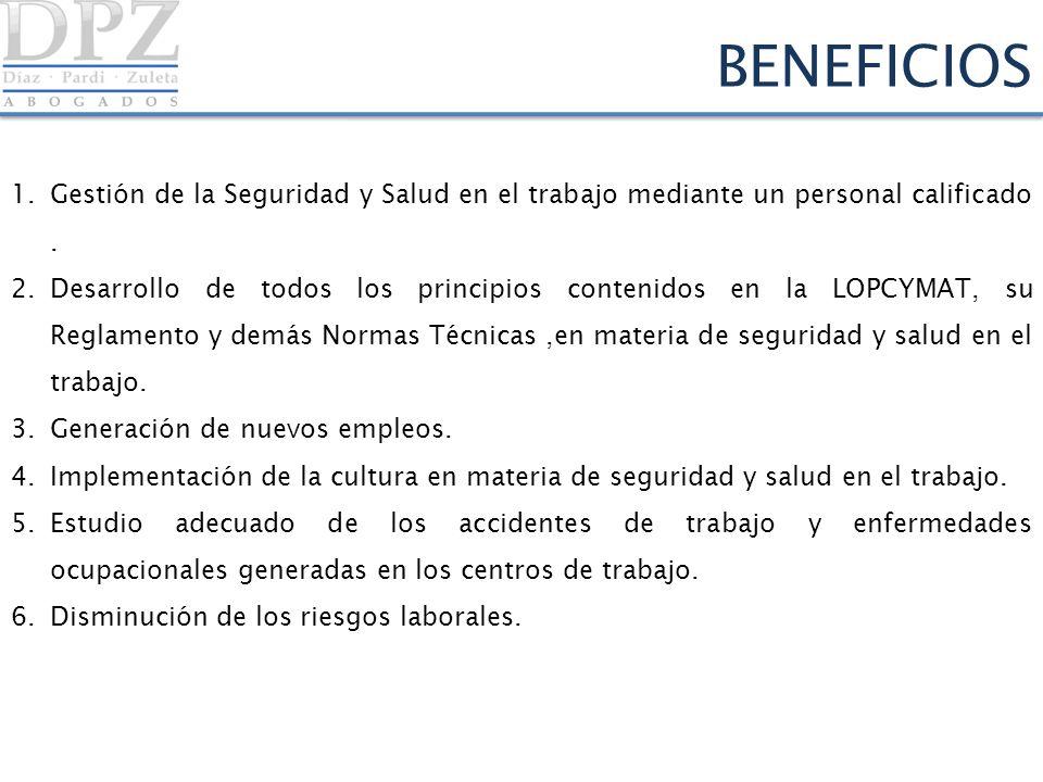 BENEFICIOS Gestión de la Seguridad y Salud en el trabajo mediante un personal calificado .