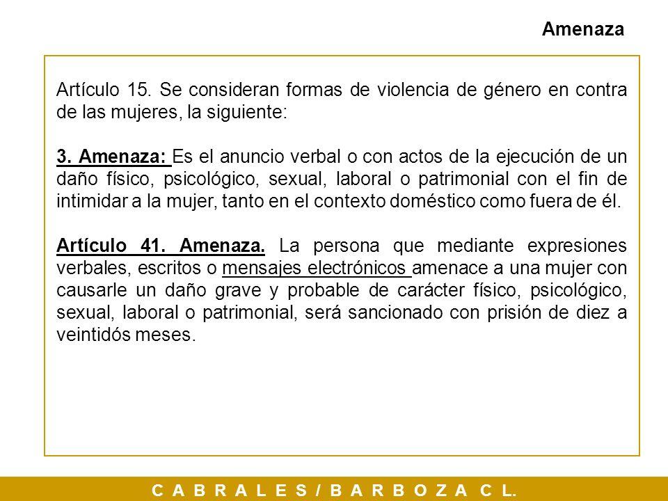 AmenazaArtículo 15. Se consideran formas de violencia de género en contra de las mujeres, la siguiente: