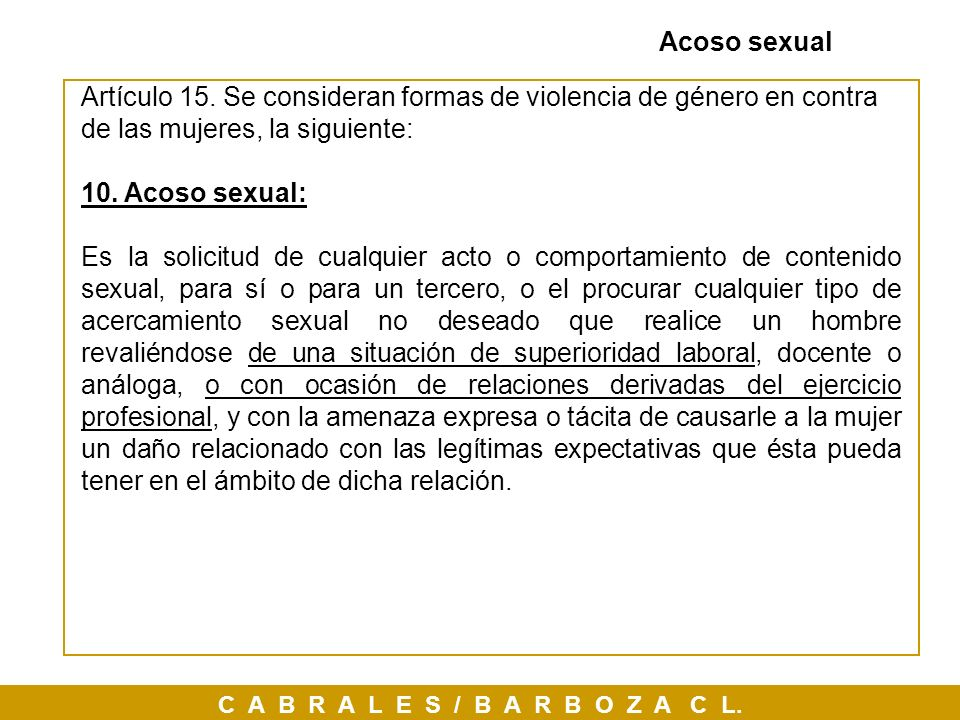 Acoso sexualArtículo 15. Se consideran formas de violencia de género en contra de las mujeres, la siguiente: