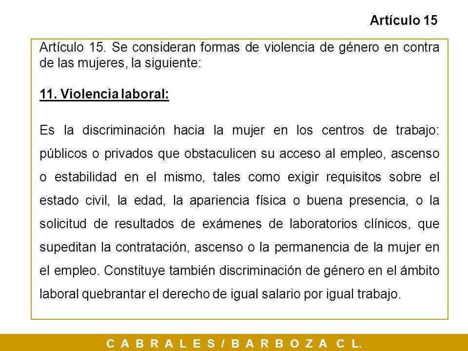 Artículo 15 Artículo 15. Se consideran formas de violencia de género en contra de las mujeres, la siguiente: