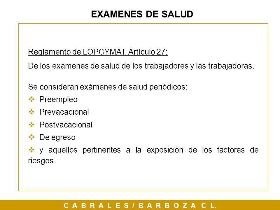 EXAMENES DE SALUD Reglamento de LOPCYMAT. Artículo 27:
