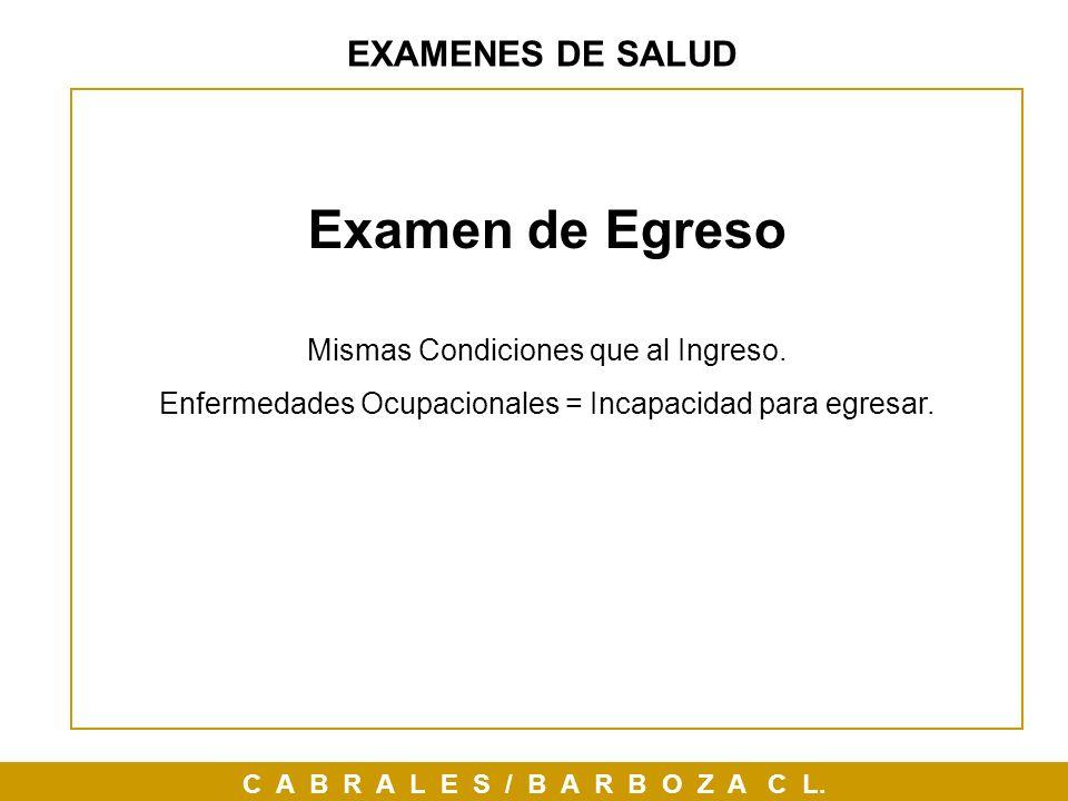 Examen de Egreso EXAMENES DE SALUD Mismas Condiciones que al Ingreso.