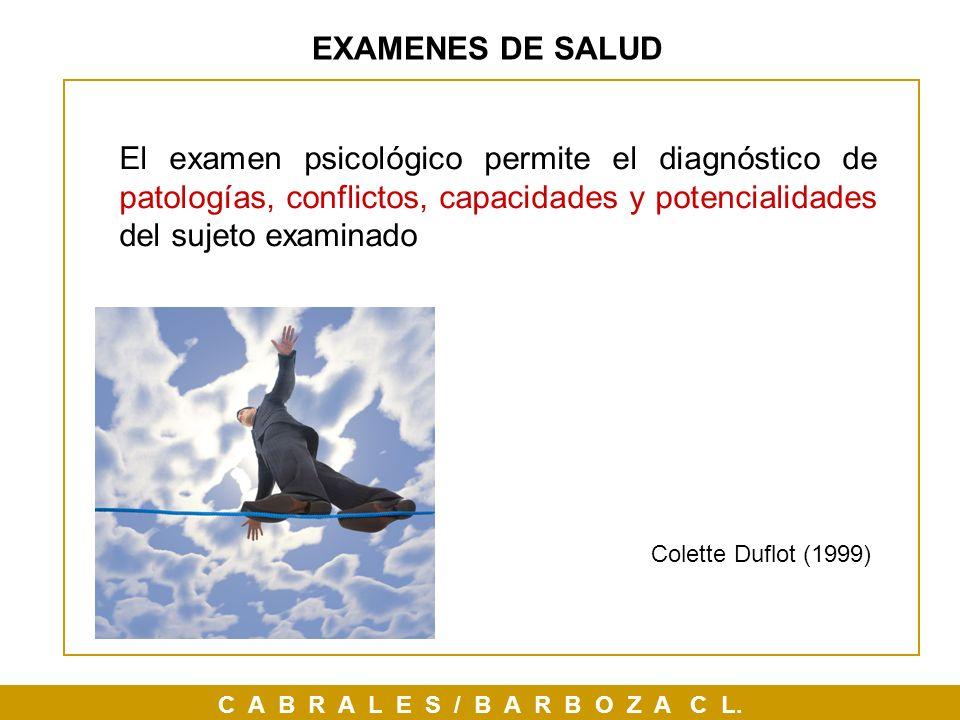 EXAMENES DE SALUD El examen psicológico permite el diagnóstico de patologías, conflictos, capacidades y potencialidades del sujeto examinado.