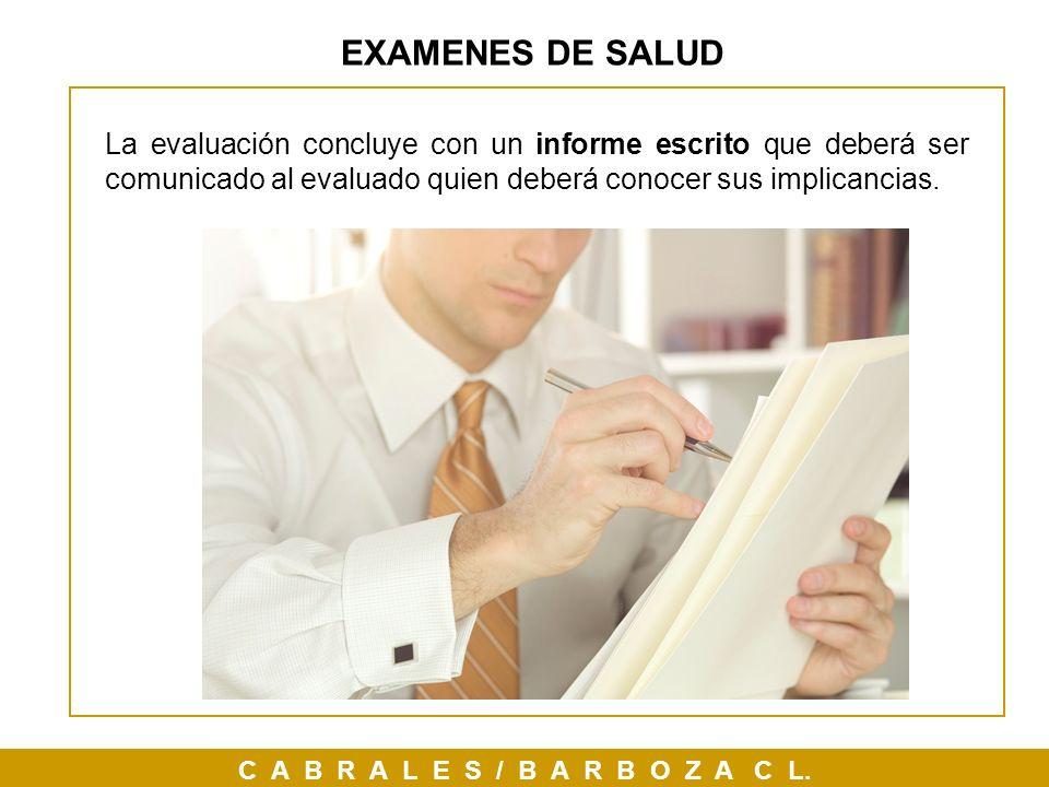 EXAMENES DE SALUD La evaluación concluye con un informe escrito que deberá ser comunicado al evaluado quien deberá conocer sus implicancias.