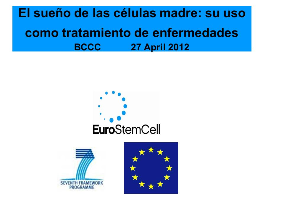El sueño de las células madre: su uso como tratamiento de enfermedades BCCC 27 April 2012