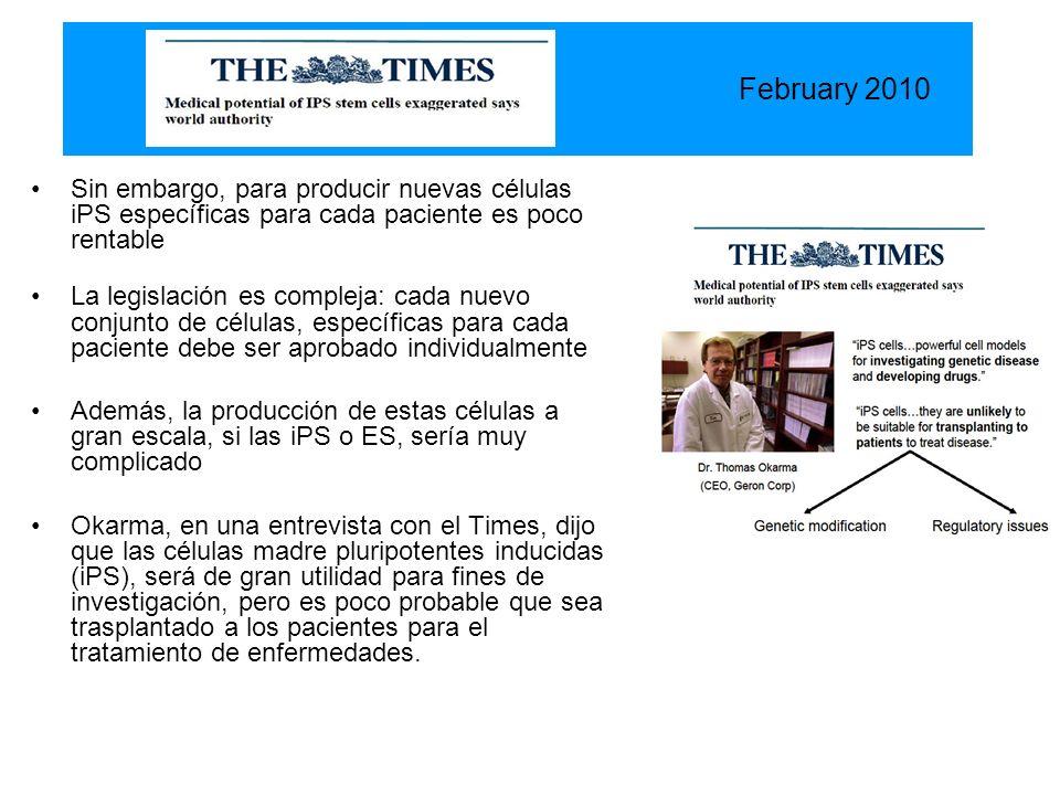 February 2010• Sin embargo, para producir nuevas células iPS específicas para cada paciente es poco rentable.