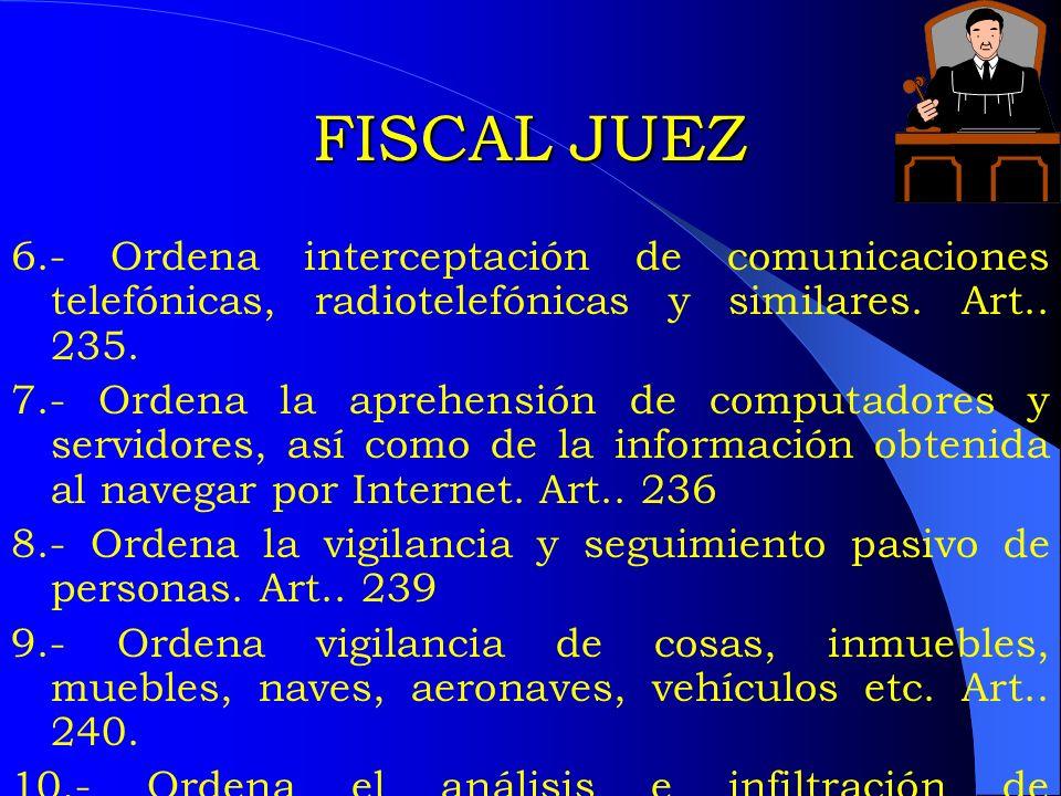 FISCAL JUEZ 6.- Ordena interceptación de comunicaciones telefónicas, radiotelefónicas y similares. Art.. 235.