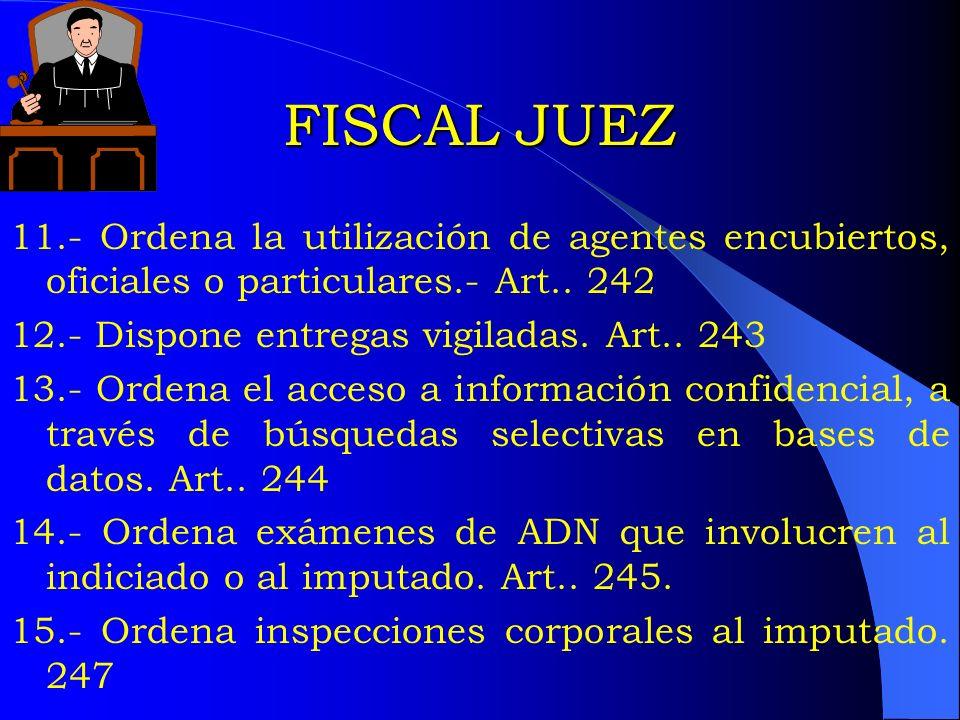 FISCAL JUEZ 11.- Ordena la utilización de agentes encubiertos, oficiales o particulares.- Art.. 242.