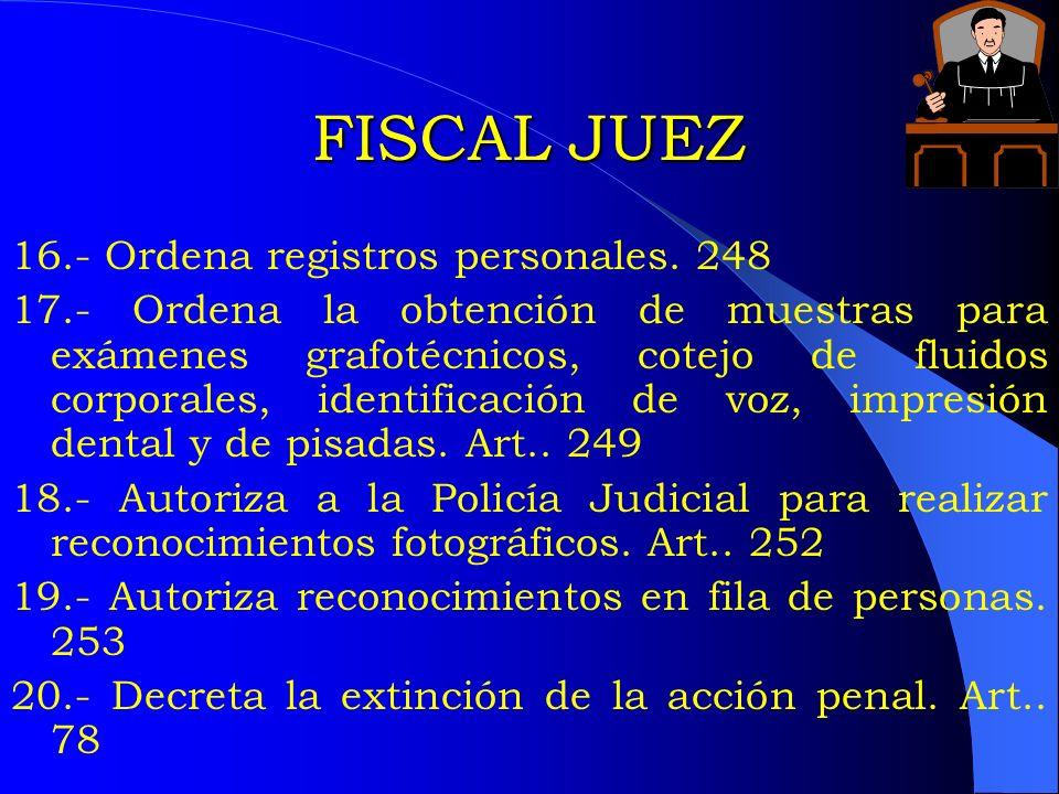 FISCAL JUEZ 16.- Ordena registros personales. 248