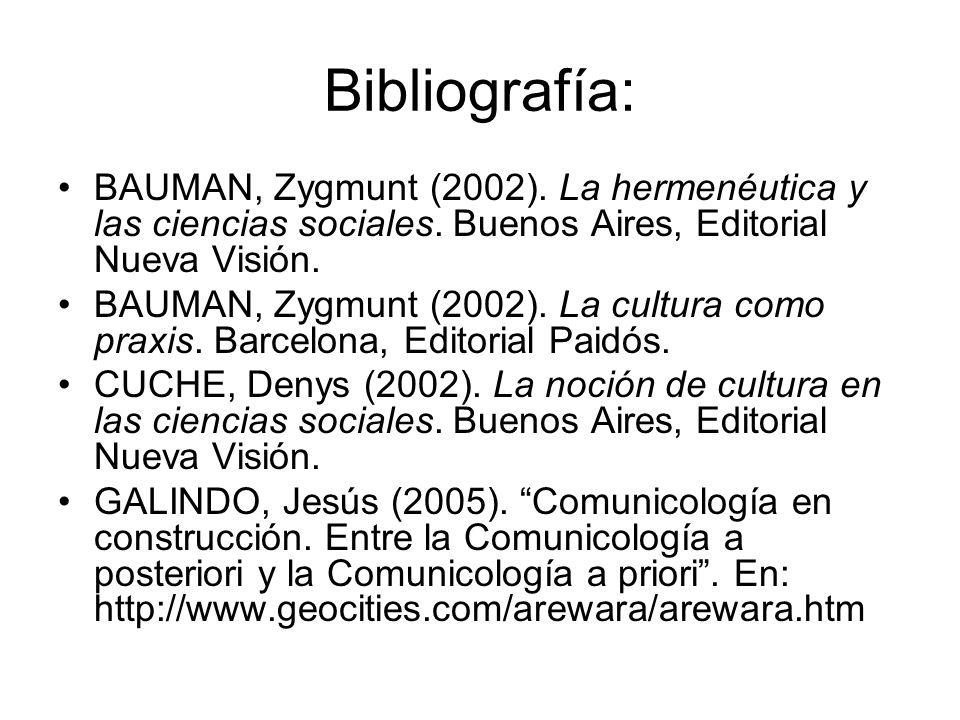 Bibliografía:BAUMAN, Zygmunt (2002). La hermenéutica y las ciencias sociales. Buenos Aires, Editorial Nueva Visión.