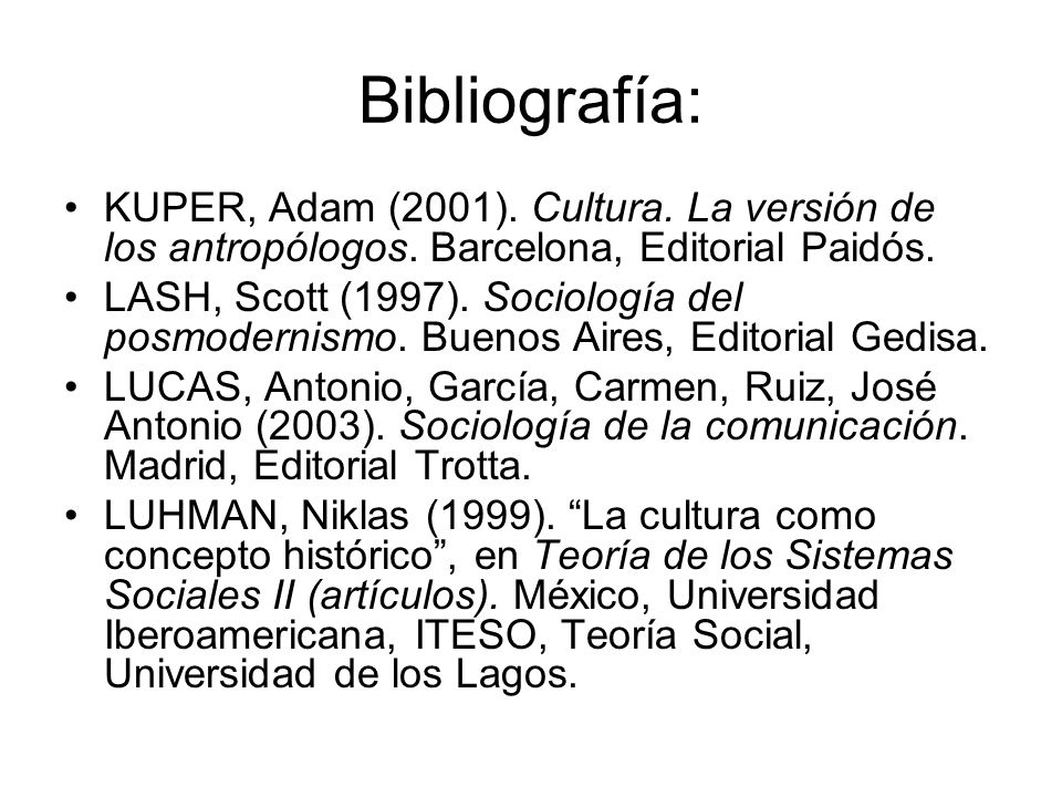 Bibliografía: KUPER, Adam (2001). Cultura. La versión de los antropólogos. Barcelona, Editorial Paidós.