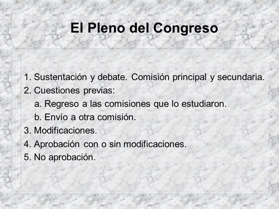 El Pleno del Congreso 1. Sustentación y debate. Comisión principal y secundaria. 2. Cuestiones previas: