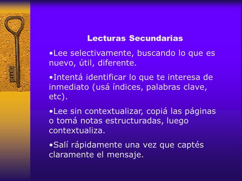 Lecturas Secundarias Lee selectivamente, buscando lo que es nuevo, útil, diferente.