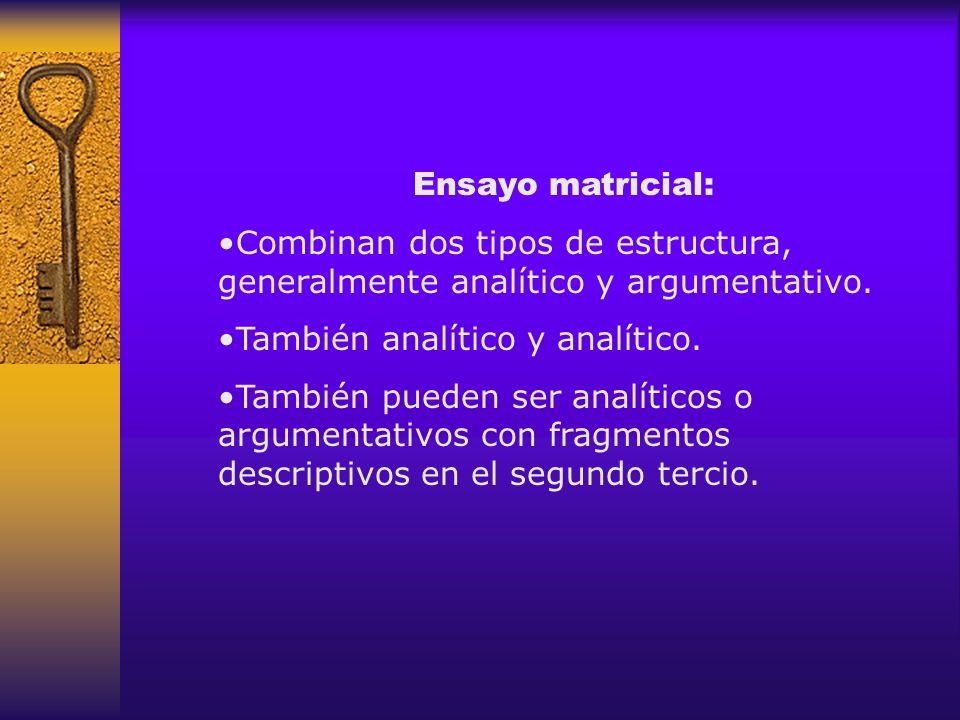 Ensayo matricial: Combinan dos tipos de estructura, generalmente analítico y argumentativo. También analítico y analítico.