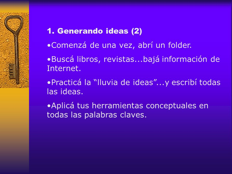 1. Generando ideas (2) Comenzá de una vez, abrí un folder. Buscá libros, revistas...bajá información de Internet.