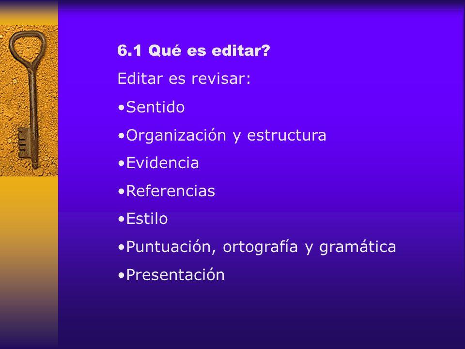 6.1 Qué es editar Editar es revisar: Sentido. Organización y estructura. Evidencia. Referencias.