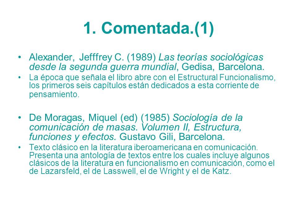 1. Comentada.(1)Alexander, Jefffrey C. (1989) Las teorías sociológicas desde la segunda guerra mundial, Gedisa, Barcelona.