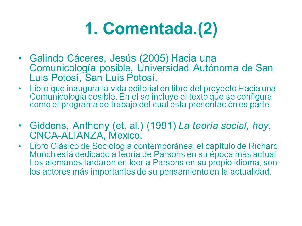 1. Comentada.(2) Galindo Cáceres, Jesús (2005) Hacia una Comunicología posible, Universidad Autónoma de San Luis Potosí, San Luis Potosí.