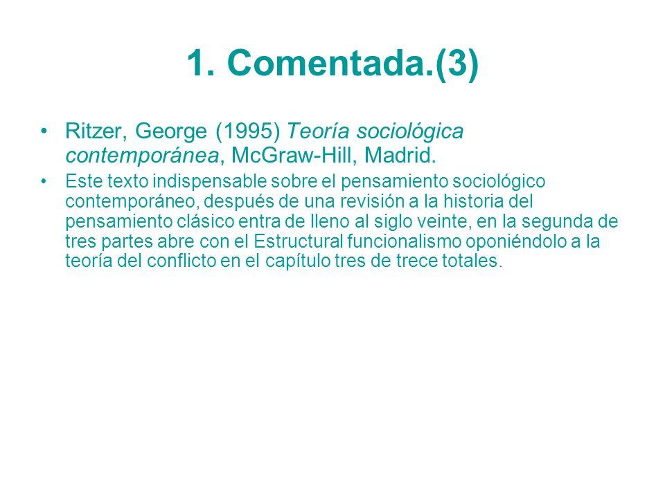 1. Comentada.(3) Ritzer, George (1995) Teoría sociológica contemporánea, McGraw-Hill, Madrid.