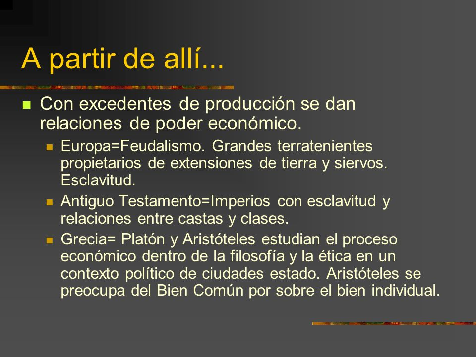 A partir de allí... Con excedentes de producción se dan relaciones de poder económico.