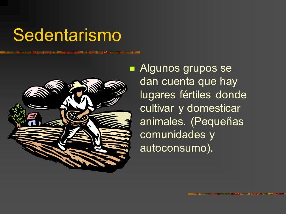 SedentarismoAlgunos grupos se dan cuenta que hay lugares fértiles donde cultivar y domesticar animales.