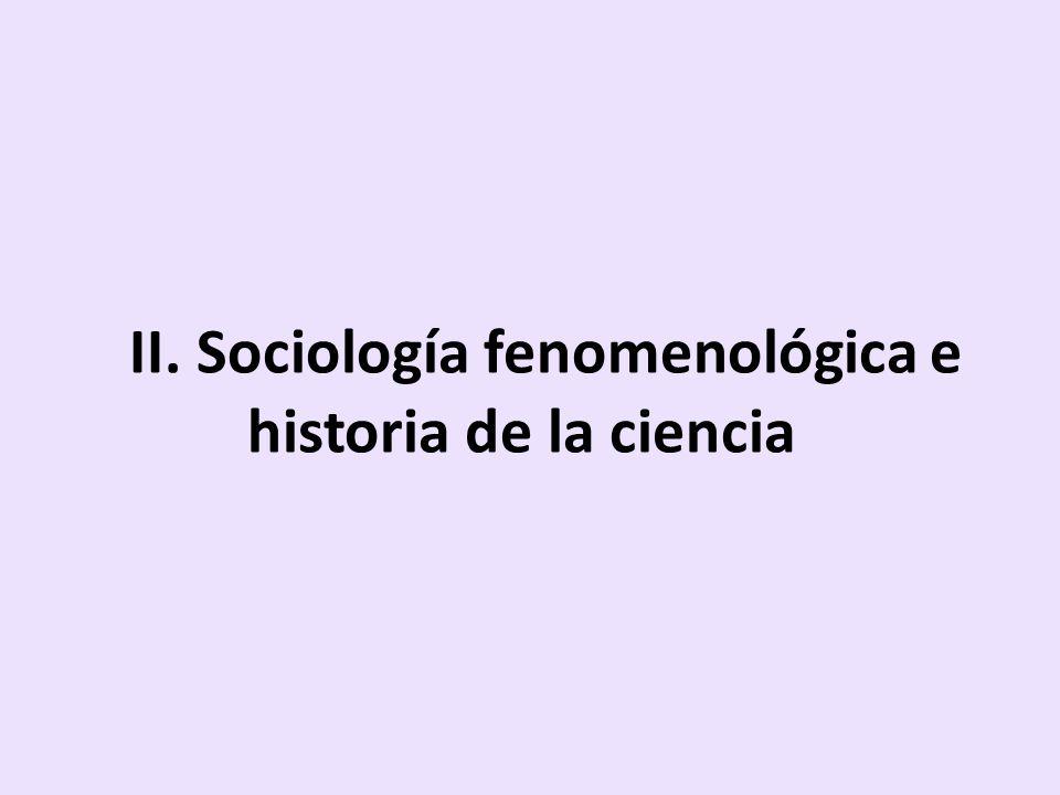 II. Sociología fenomenológica e historia de la ciencia