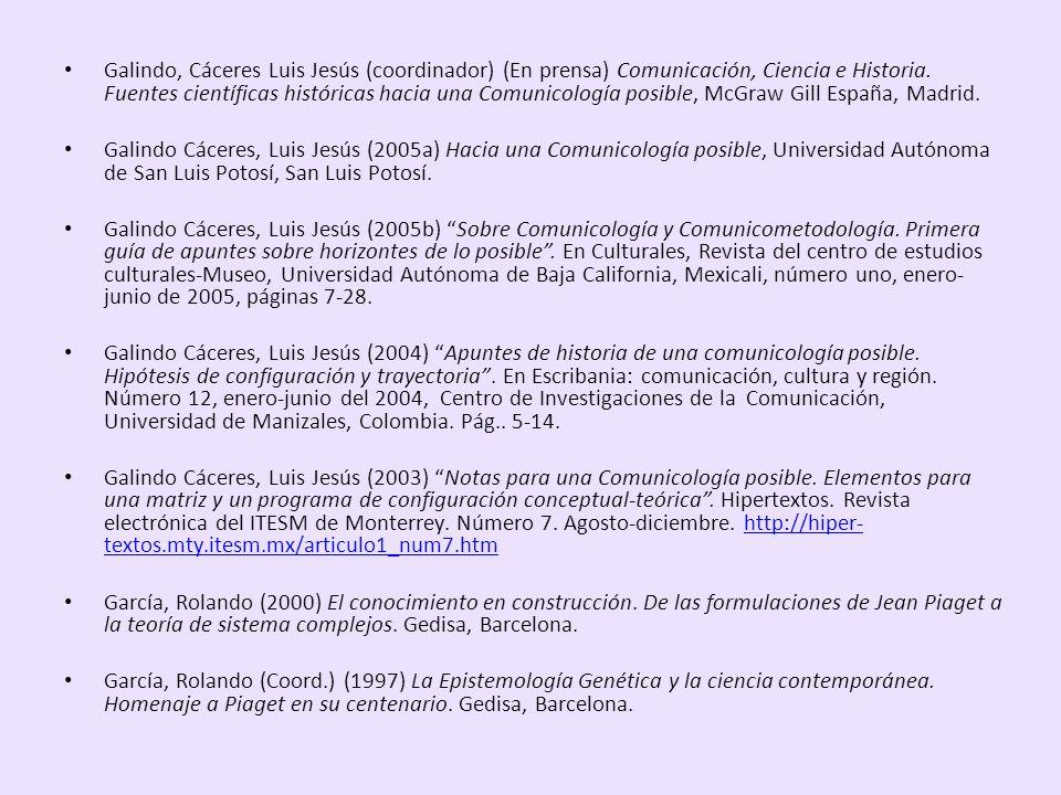 Galindo, Cáceres Luis Jesús (coordinador) (En prensa) Comunicación, Ciencia e Historia. Fuentes científicas históricas hacia una Comunicología posible, McGraw Gill España, Madrid.