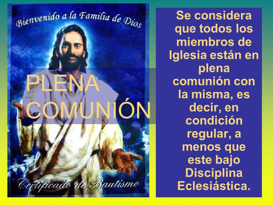 Se considera que todos los miembros de Iglesia están en plena comunión con la misma, es decir, en condición regular, a menos que este bajo Disciplina Eclesiástica.