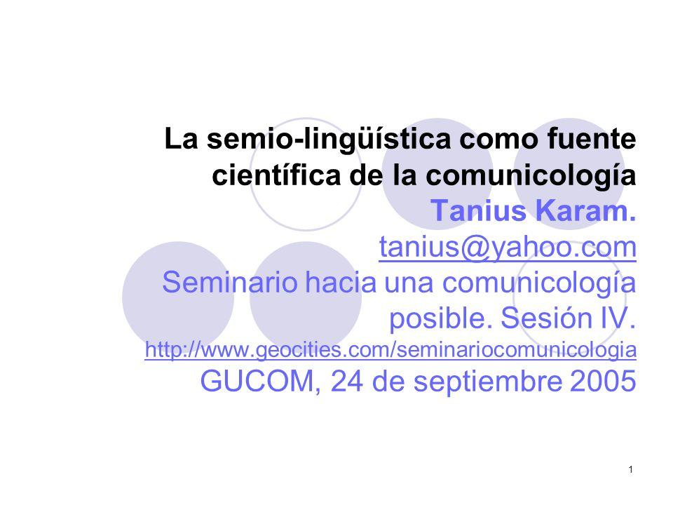 La semio-lingüística como fuente científica de la comunicología Tanius Karam.